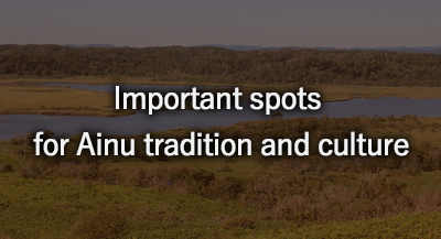 Important spots for Ainu tradition and culture